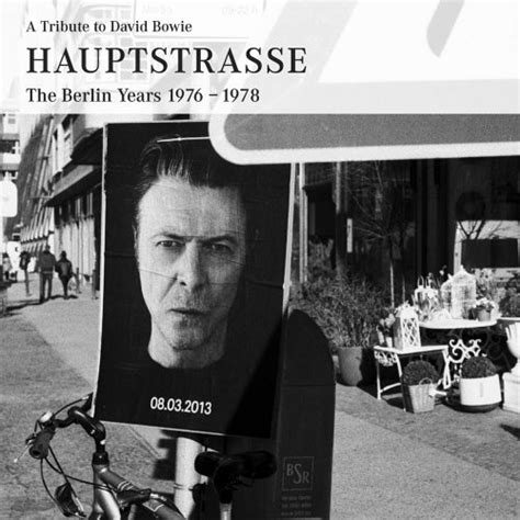 A Tribute to David Bowie HAUPTSTRASSE The Berlin Years